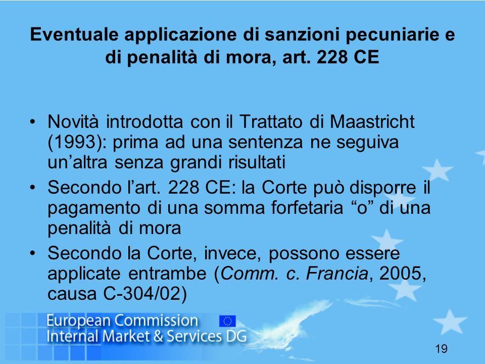 19 Eventuale applicazione di sanzioni pecuniarie e di penalità di mora, art. 228 CE Novità introdotta con il Trattato di Maastricht (1993): prima ad u