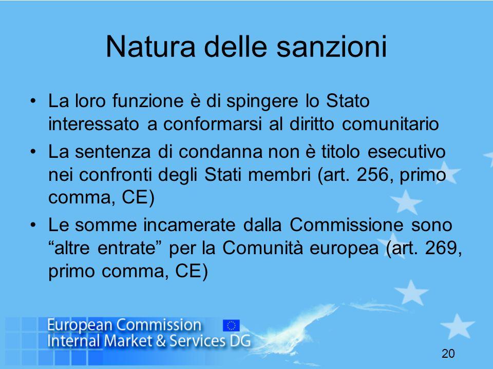 20 Natura delle sanzioni La loro funzione è di spingere lo Stato interessato a conformarsi al diritto comunitario La sentenza di condanna non è titolo