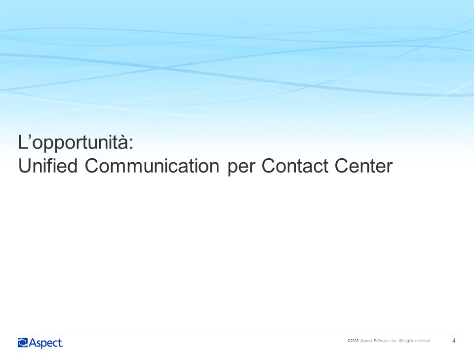 ©2008 Aspect Software, Inc. All rights reserved. 4 Lopportunità: Unified Communication per Contact Center