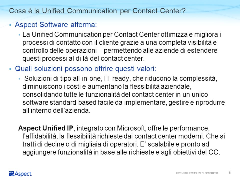 ©2008 Aspect Software, Inc. All rights reserved. 6 Cosa è la Unified Communication per Contact Center? Aspect Software afferma: La Unified Communicati