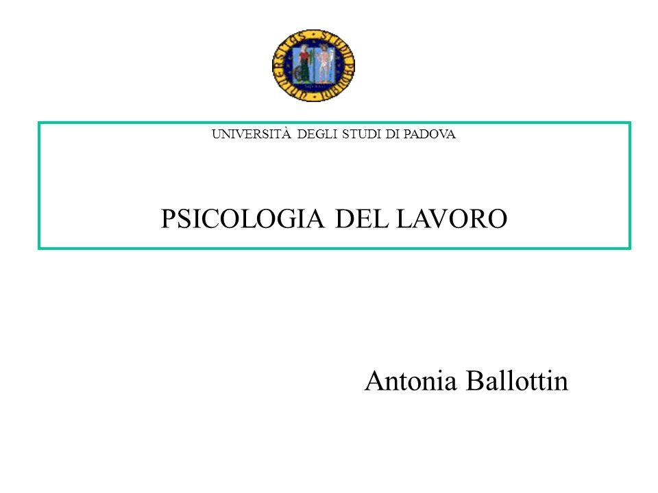 UNIVERSITÀ DEGLI STUDI DI PADOVA PSICOLOGIA DEL LAVORO Antonia Ballottin