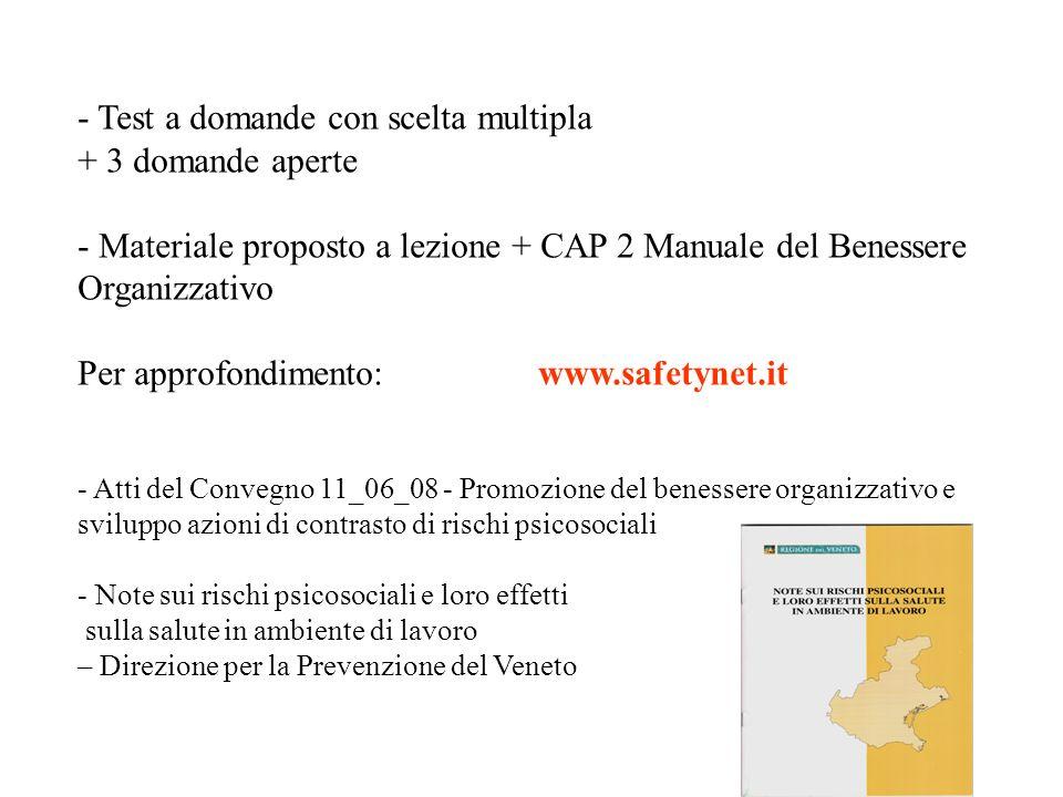 - Test a domande con scelta multipla + 3 domande aperte - Materiale proposto a lezione + CAP 2 Manuale del Benessere Organizzativo Per approfondimento