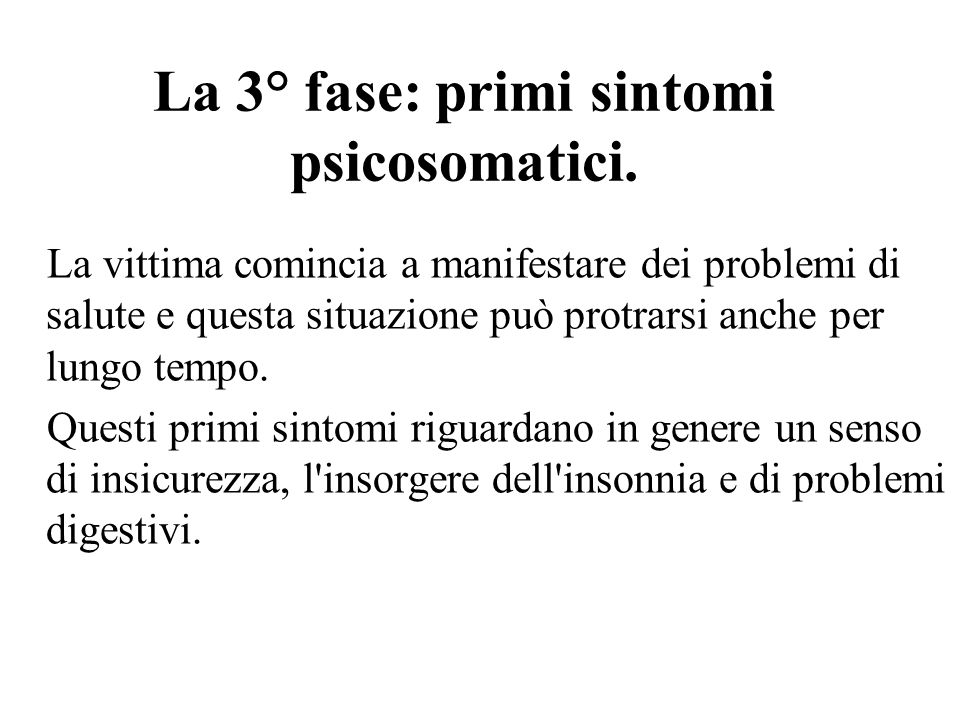 La 3° fase: primi sintomi psicosomatici. La vittima comincia a manifestare dei problemi di salute e questa situazione può protrarsi anche per lungo te