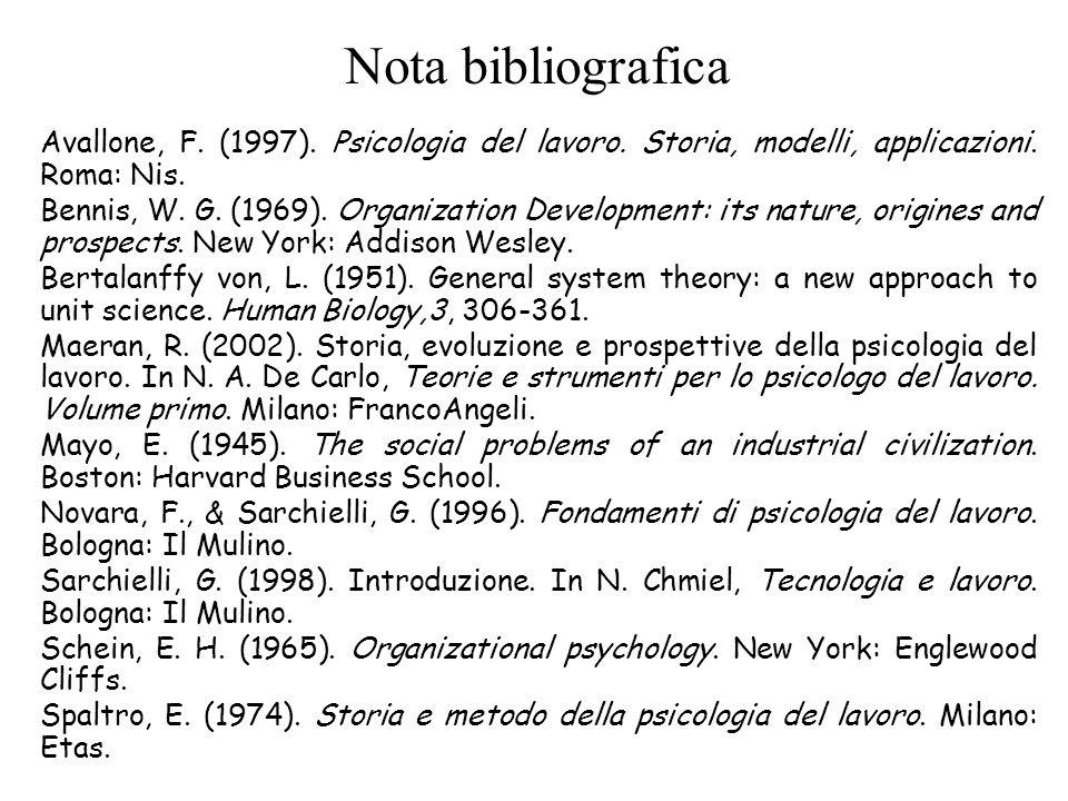 Nota bibliografica Avallone, F. (1997). Psicologia del lavoro. Storia, modelli, applicazioni. Roma: Nis. Bennis, W. G. (1969). Organization Developmen