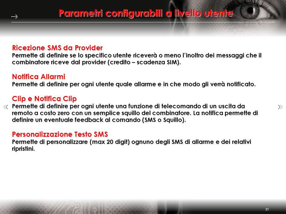 21 Parametri configurabili a livello utente Ricezione SMS da Provider Permette di definire se lo specifico utente riceverà o meno linoltro dei messagg