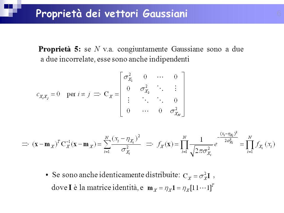 6 Proprietà 5 Proprietà 5: se N v.a. congiuntamente Gaussiane sono a due a due incorrelate, esse sono anche indipendenti Se sono anche identicamente d