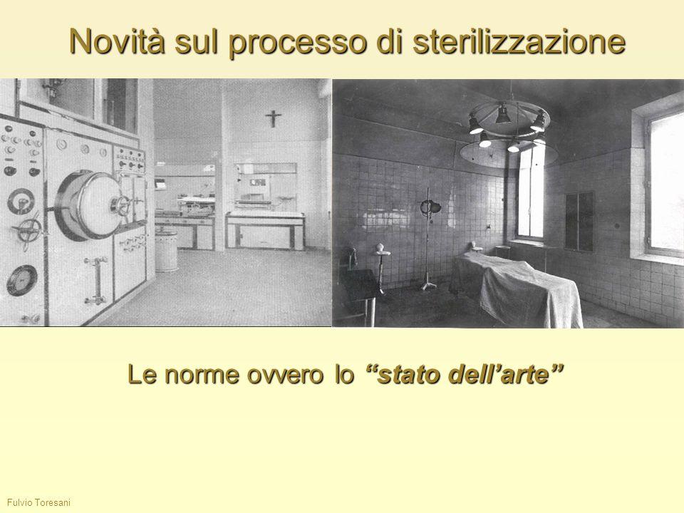 Fulvio Toresani Novità sul processo di sterilizzazione Le norme ovvero lo stato dellarte