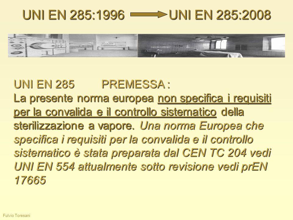 Fulvio Toresani UNI EN 285:1996UNI EN 285:2008 UNI EN 285PREMESSA : La presente norma europea non specifica i requisiti per la convalida e il controll