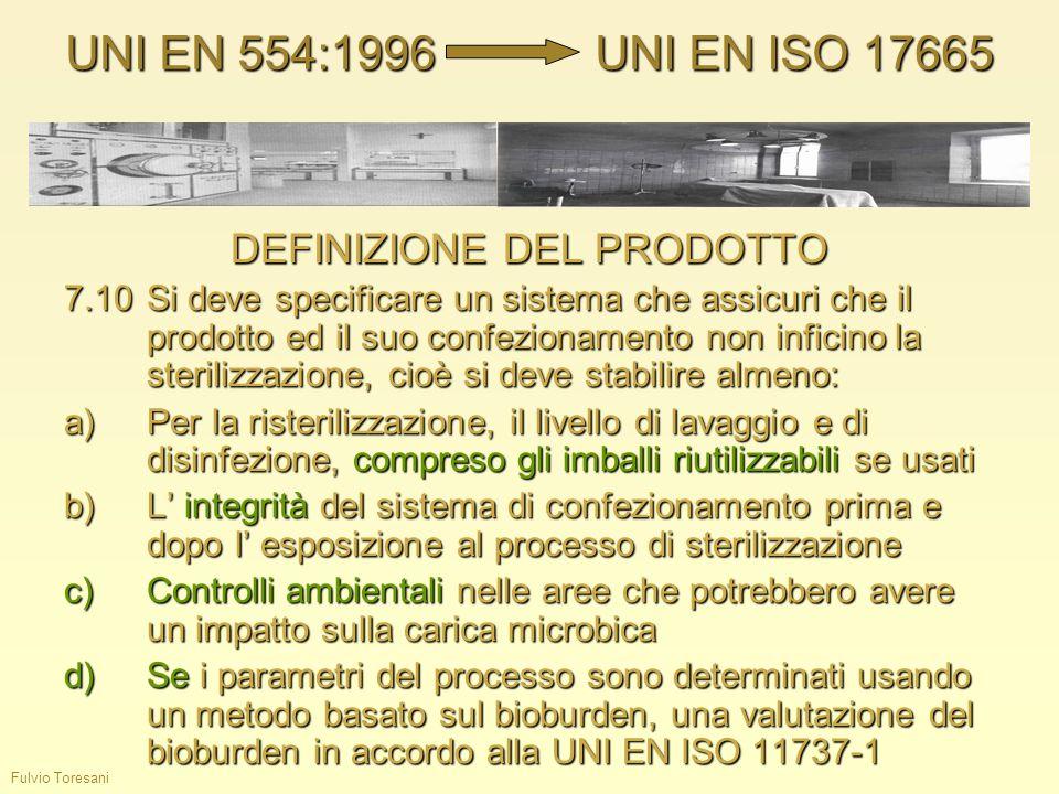 Fulvio Toresani DEFINIZIONE DEL PRODOTTO 7.10Si deve specificare un sistema che assicuri che il prodotto ed il suo confezionamento non inficino la ste