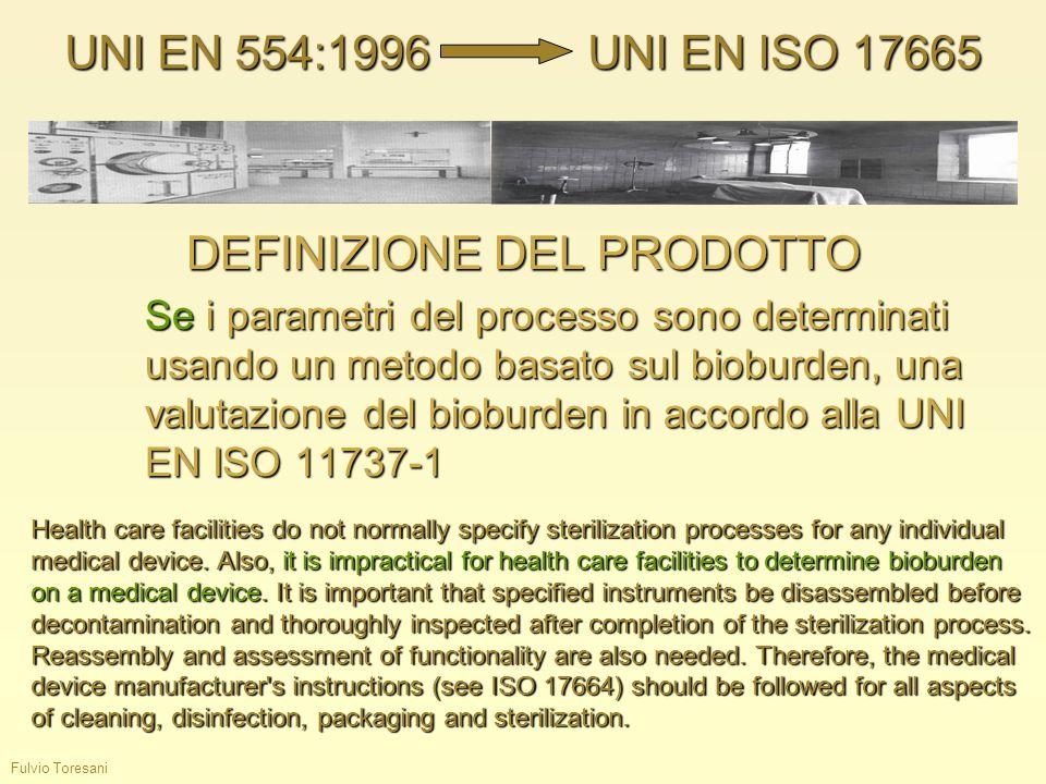 Fulvio Toresani DEFINIZIONE DEL PRODOTTO Se i parametri del processo sono determinati usando un metodo basato sul bioburden, una valutazione del biobu