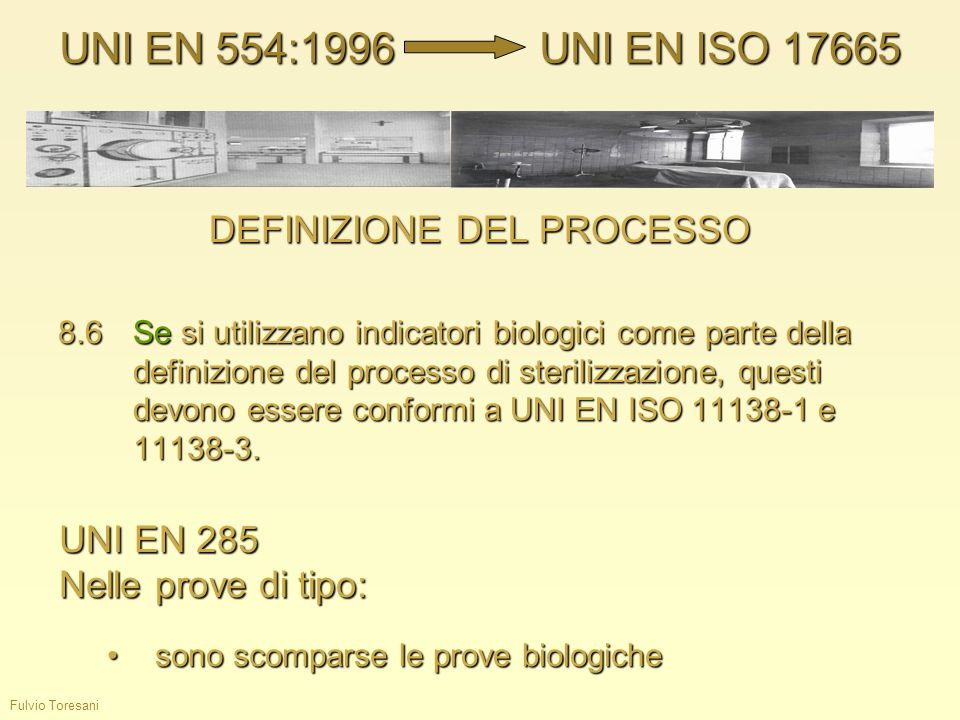 Fulvio Toresani DEFINIZIONE DEL PROCESSO 8.6Se si utilizzano indicatori biologici come parte della definizione del processo di sterilizzazione, questi