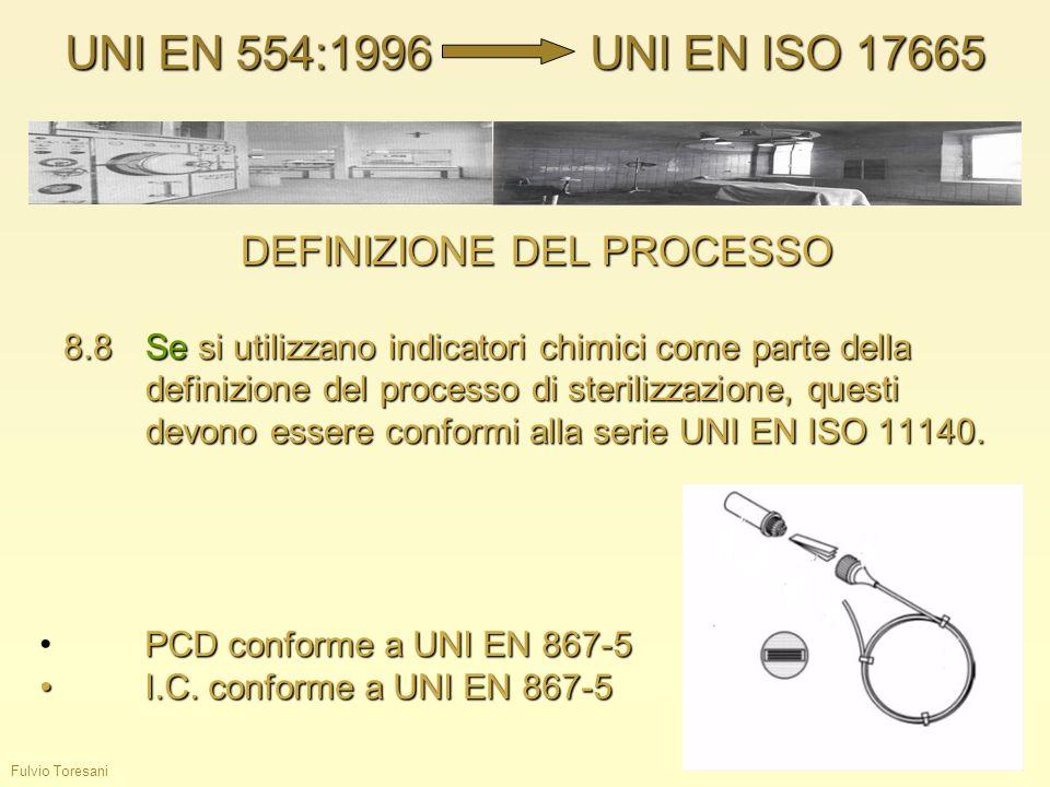 Fulvio Toresani DEFINIZIONE DEL PROCESSO 8.8Se si utilizzano indicatori chimici come parte della definizione del processo di sterilizzazione, questi d
