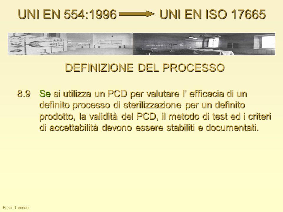 Fulvio Toresani DEFINIZIONE DEL PROCESSO 8.9Se si utilizza un PCD per valutare l efficacia di un definito processo di sterilizzazione per un definito