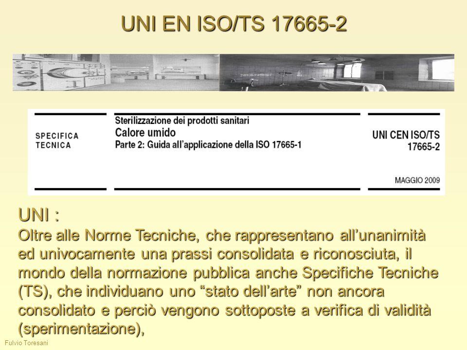 Fulvio Toresani UNI EN ISO/TS 17665-2 UNI : Oltre alle Norme Tecniche, che rappresentano allunanimità ed univocamente una prassi consolidata e riconos