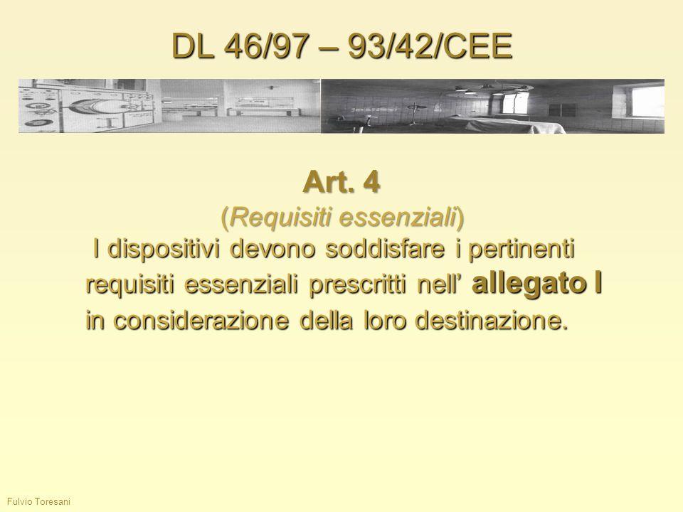 DL 46/97 – 93/42/CEE Fulvio Toresani Art. 4 (Requisiti essenziali) I dispositivi devono soddisfare i pertinenti requisiti essenziali prescritti nell a