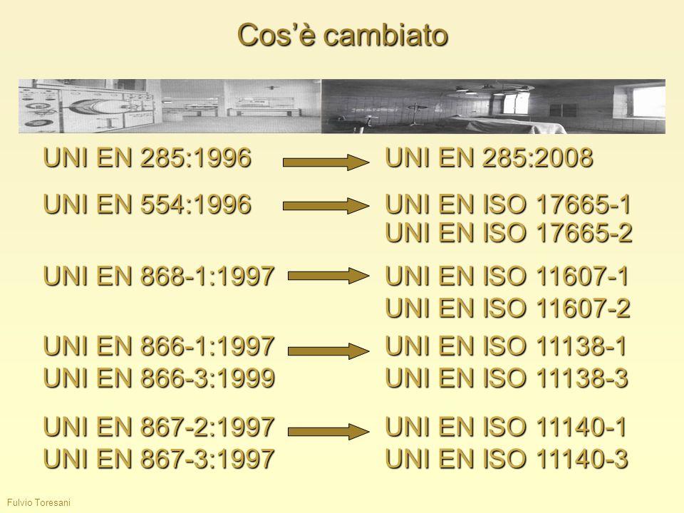 Cosè cambiato UNI EN 554:1996UNI EN ISO 17665-1 UNI EN ISO 17665-2 UNI EN 285:1996UNI EN 285:2008 UNI EN 868-1:1997UNI EN ISO 11607-1 UNI EN ISO 11607