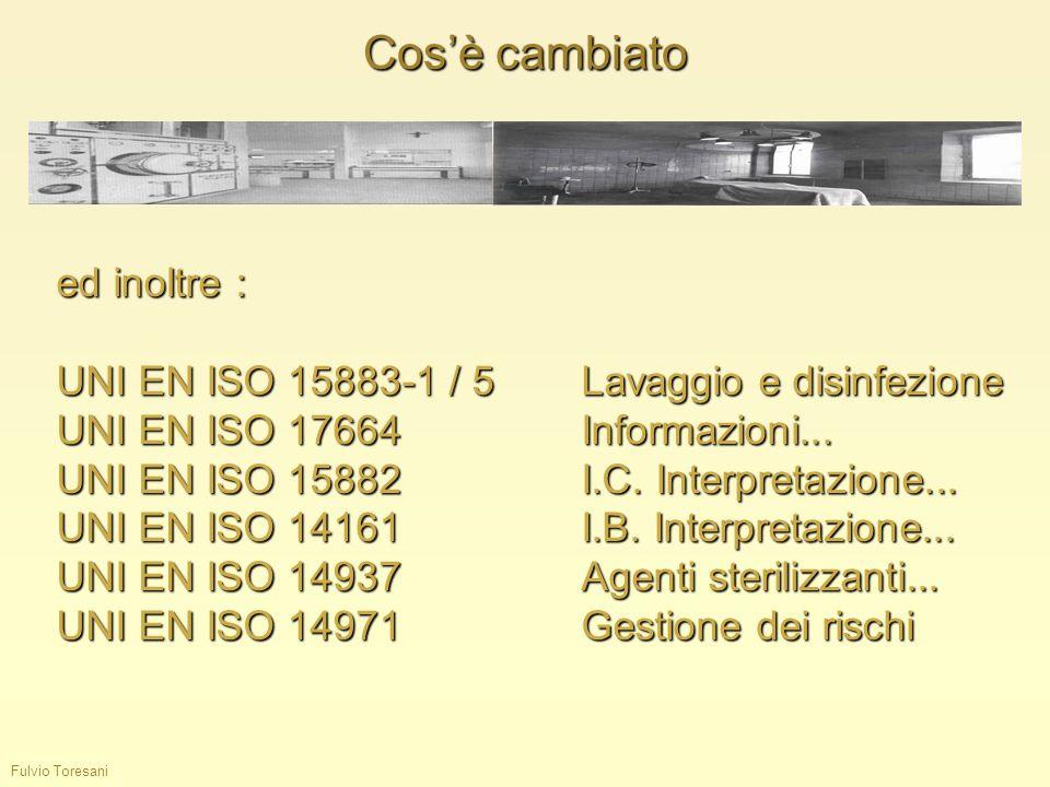 Fulvio Toresani Cosè cambiato ed inoltre : UNI EN ISO 15883-1 / 5 Lavaggio e disinfezione UNI EN ISO 17664Informazioni... UNI EN ISO 15882 I.C. Interp