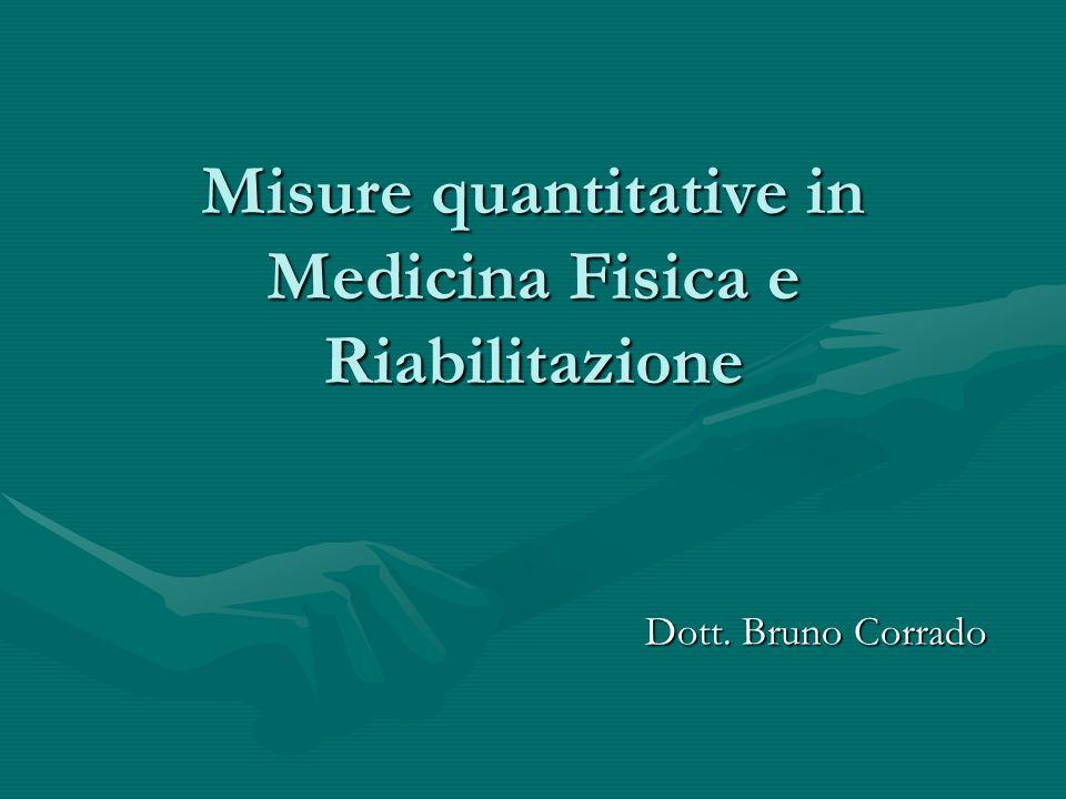 Dott. Bruno Corrado Misure quantitative in Medicina Fisica e Riabilitazione