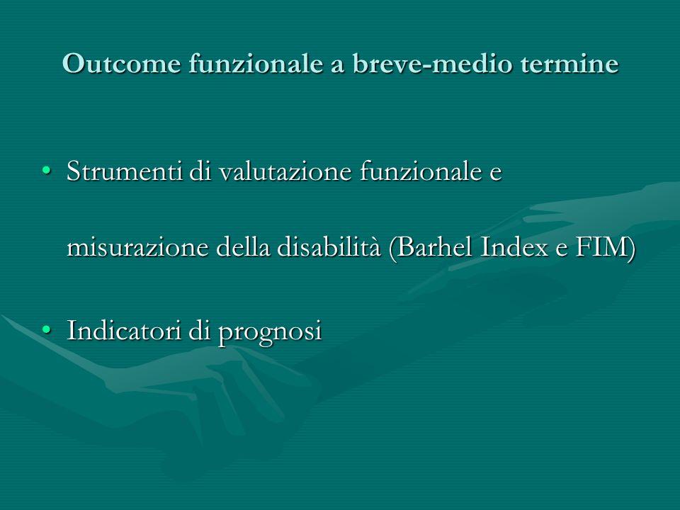 Outcome funzionale a breve-medio termine Strumenti di valutazione funzionale e misurazione della disabilità (Barhel Index e FIM)Strumenti di valutazio