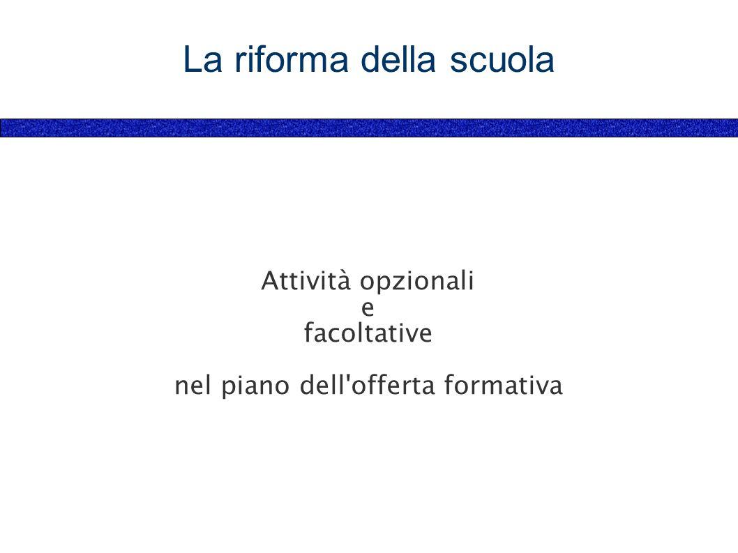 La riforma della scuola Attività opzionali e facoltative nel piano dell offerta formativa