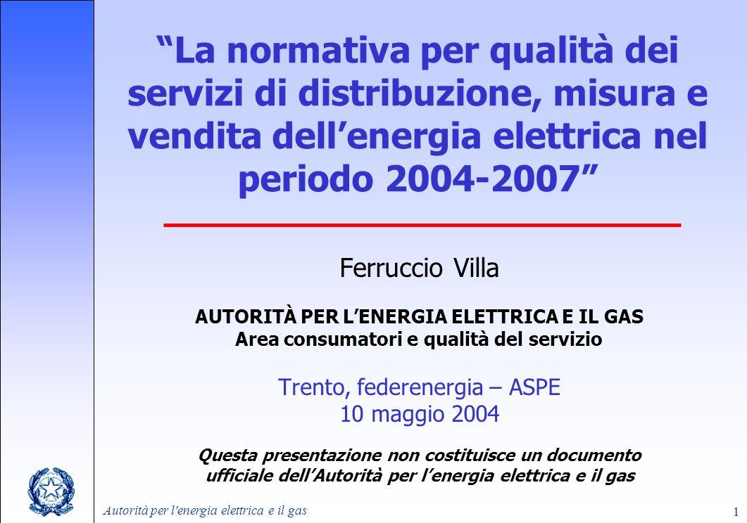 Autorità per l'energia elettrica e il gas 1 La normativa per qualità dei servizi di distribuzione, misura e vendita dellenergia elettrica nel periodo