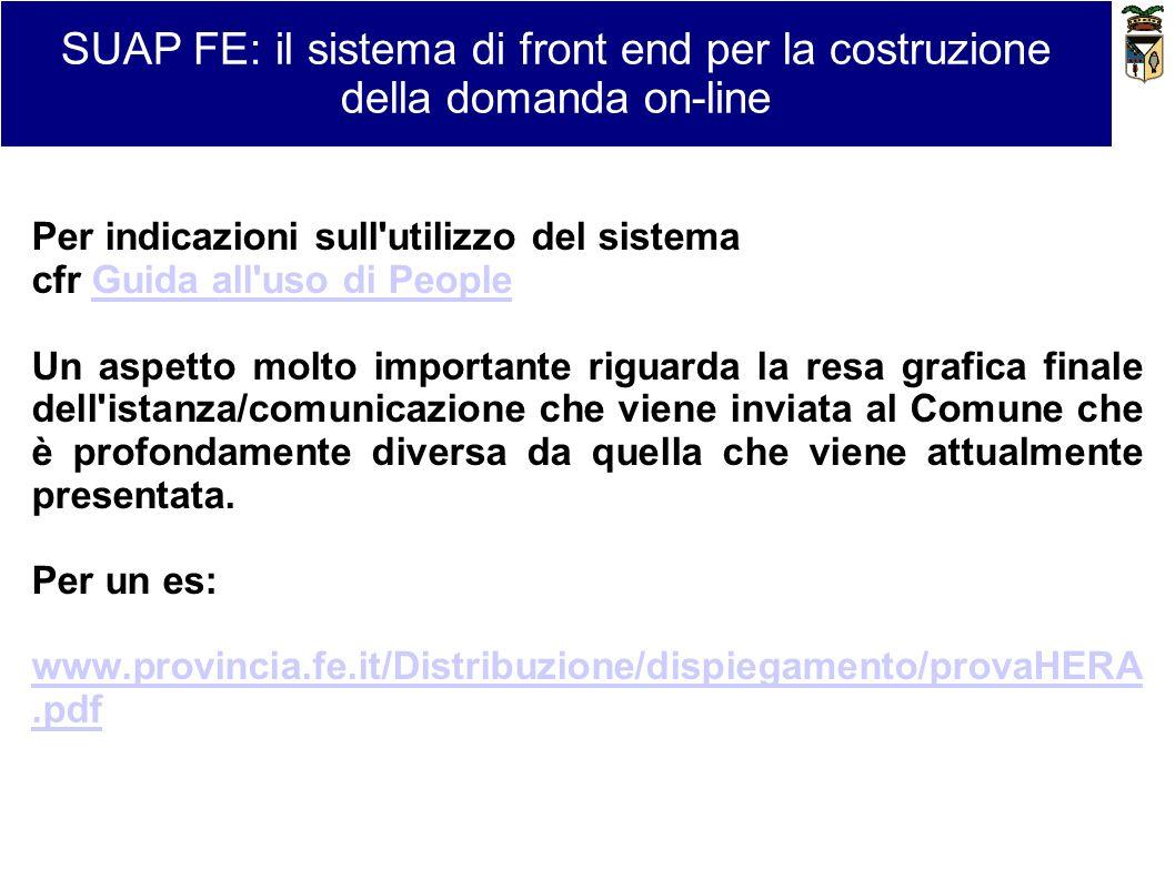 SUAP FE: il sistema di front end per la costruzione della domanda on-line Per indicazioni sull'utilizzo del sistema cfr Guida all'uso di PeopleGuida a