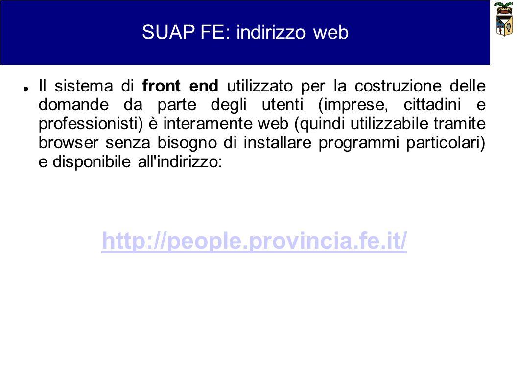 SUAP FE: indirizzo web Il sistema di front end utilizzato per la costruzione delle domande da parte degli utenti (imprese, cittadini e professionisti)