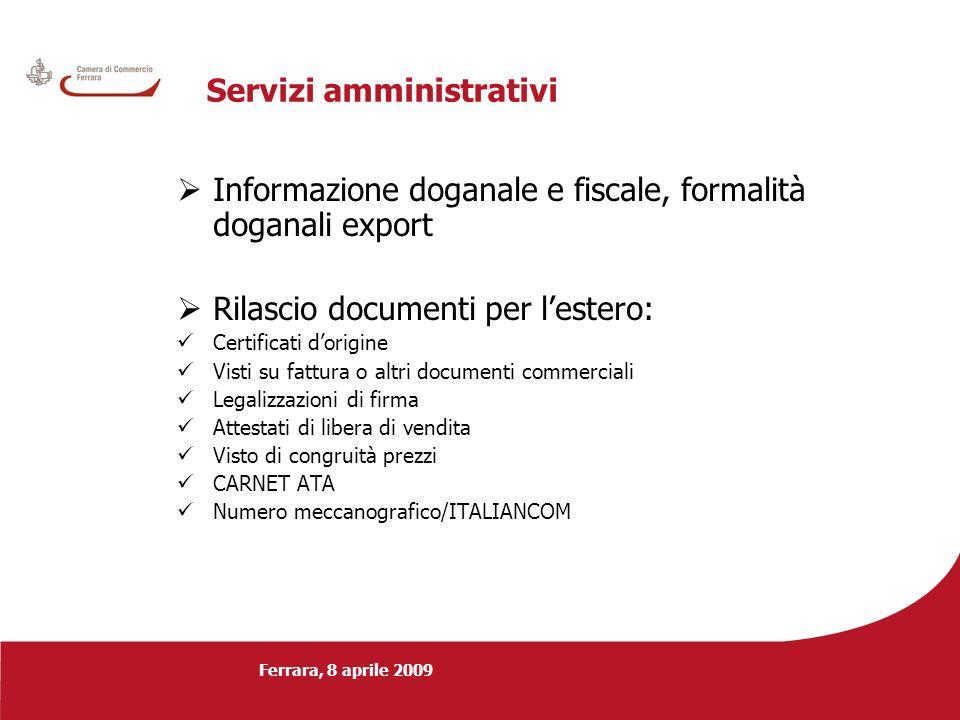 Ferrara, 8 aprile 2009 Servizi amministrativi Informazione doganale e fiscale, formalità doganali export Rilascio documenti per lestero: Certificati d