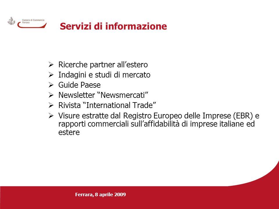 Ferrara, 8 aprile 2009 Servizi di informazione Ricerche partner allestero Indagini e studi di mercato Guide Paese Newsletter Newsmercati Rivista Inter