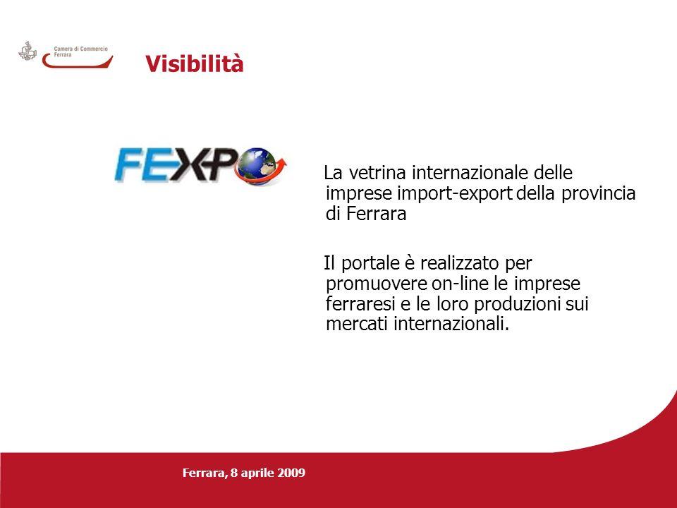 Ferrara, 8 aprile 2009 Visibilità La vetrina internazionale delle imprese import-export della provincia di Ferrara Il portale è realizzato per promuov