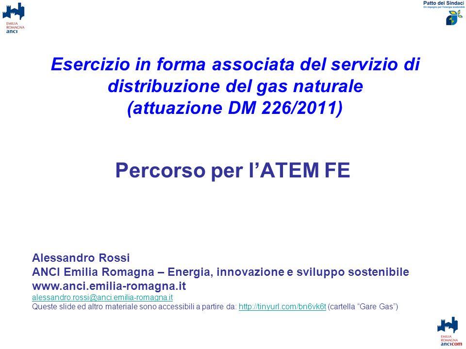 Esercizio in forma associata del servizio di distribuzione del gas naturale (attuazione DM 226/2011) Percorso per lATEM FE Alessandro Rossi ANCI Emili