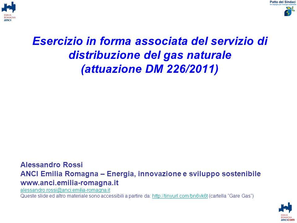 Esercizio in forma associata del servizio di distribuzione del gas naturale (attuazione DM 226/2011) Alessandro Rossi ANCI Emilia Romagna – Energia, i