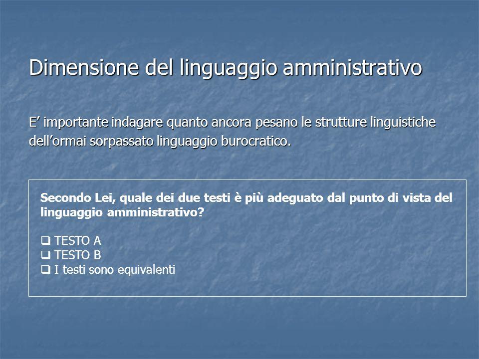 Dimensione del linguaggio amministrativo E importante indagare quanto ancora pesano le strutture linguistiche dellormai sorpassato linguaggio burocrat