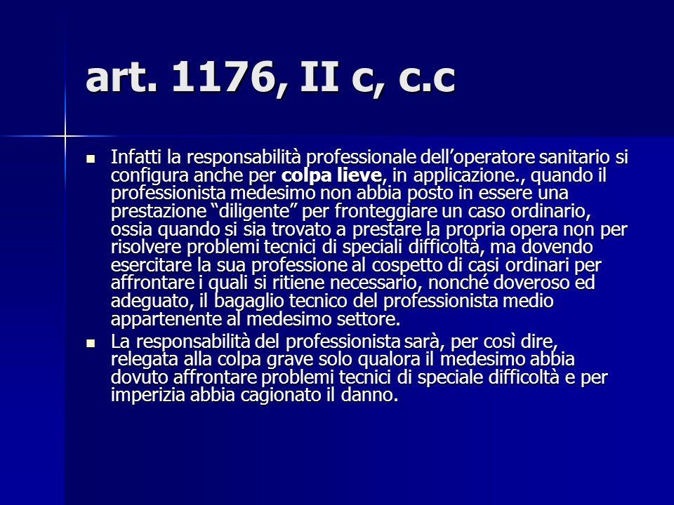 art. 1176, II c, c.c Infatti la responsabilità professionale delloperatore sanitario si configura anche per colpa lieve, in applicazione., quando il p