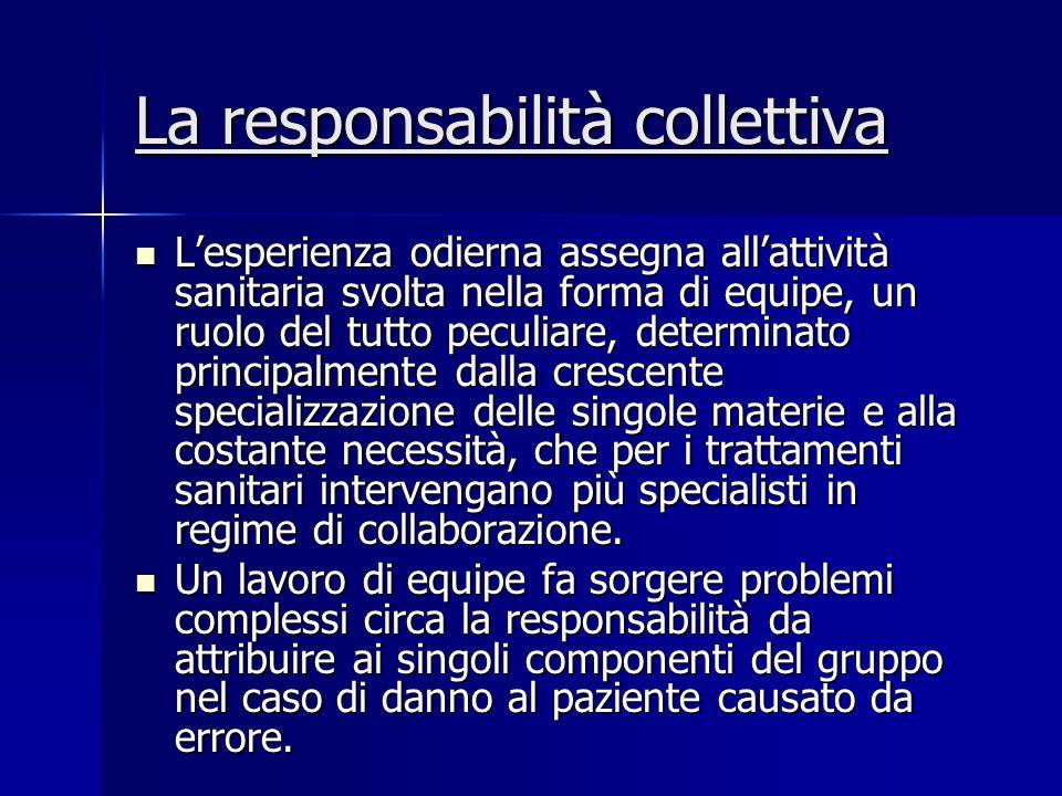 La responsabilità collettiva Lesperienza odierna assegna allattività sanitaria svolta nella forma di equipe, un ruolo del tutto peculiare, determinato