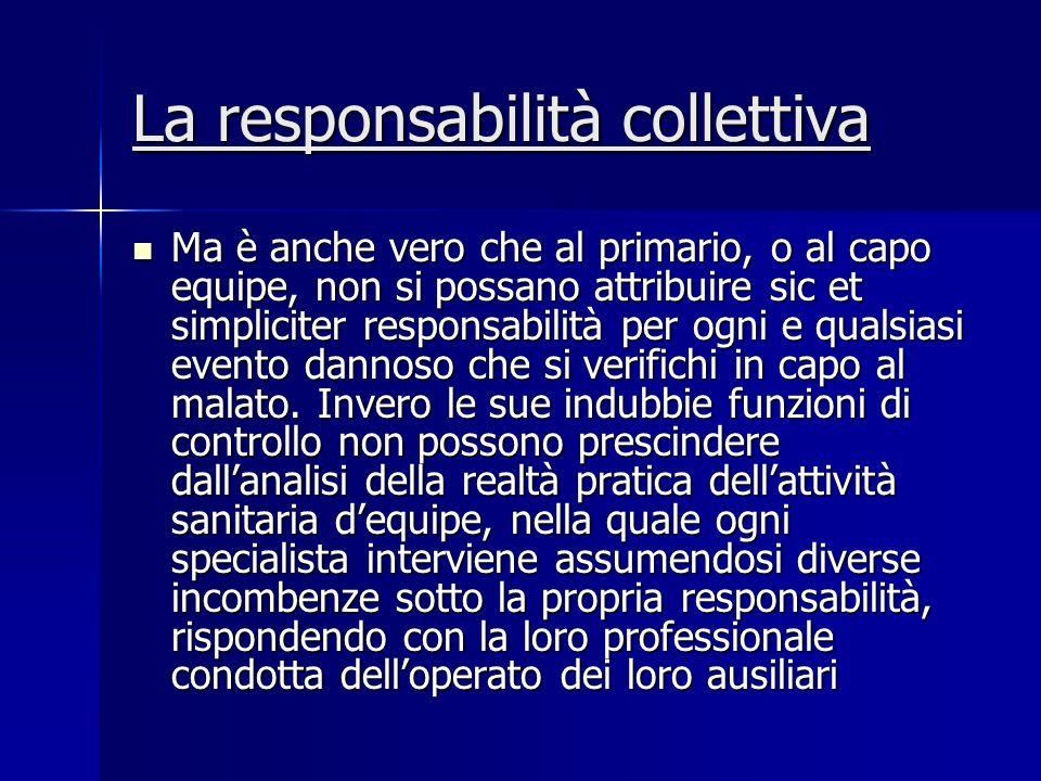 La responsabilità collettiva Ma è anche vero che al primario, o al capo equipe, non si possano attribuire sic et simpliciter responsabilità per ogni e