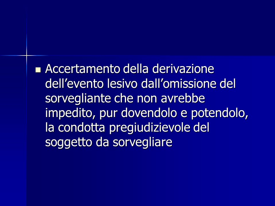 Accertamento della derivazione dellevento lesivo dallomissione del sorvegliante che non avrebbe impedito, pur dovendolo e potendolo, la condotta pregi