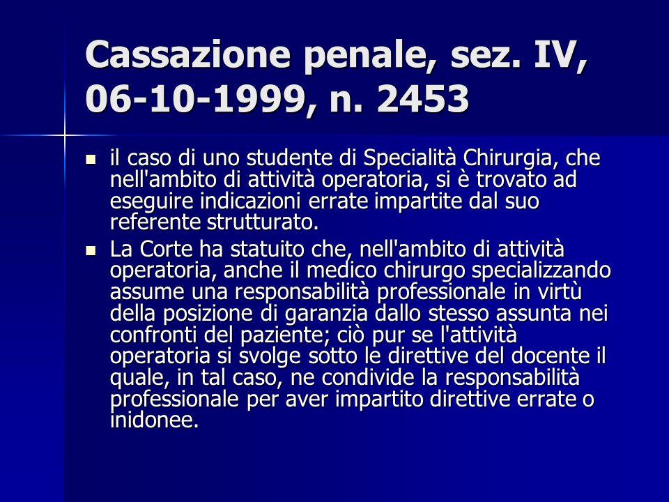 Cassazione penale, sez. IV, 06-10-1999, n. 2453 il caso di uno studente di Specialità Chirurgia, che nell'ambito di attività operatoria, si è trovato