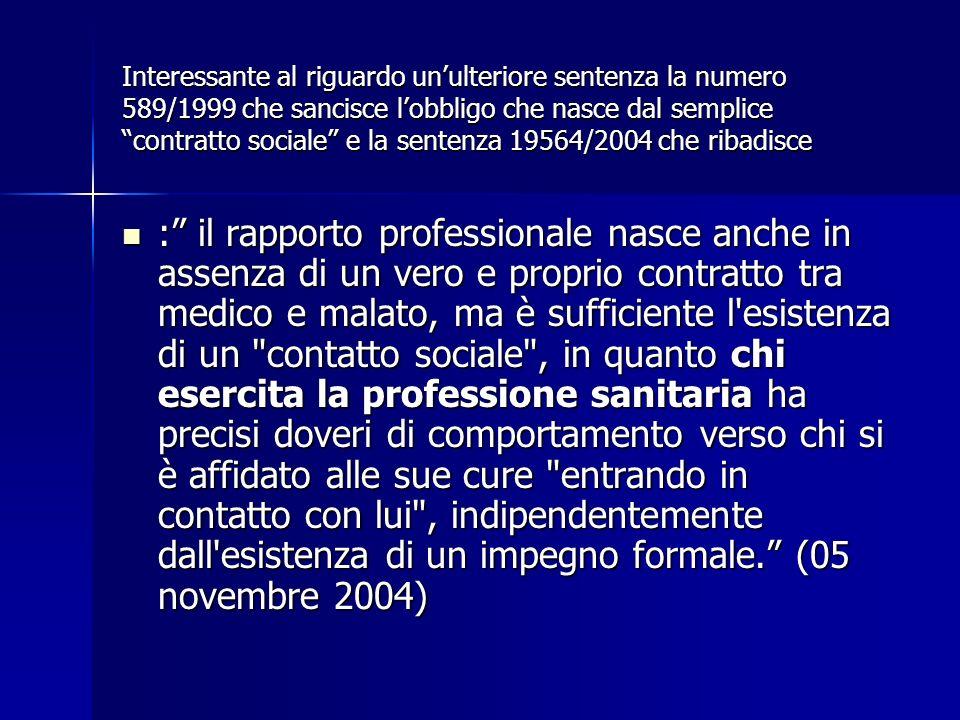 Interessante al riguardo unulteriore sentenza la numero 589/1999 che sancisce lobbligo che nasce dal semplice contratto sociale e la sentenza 19564/20