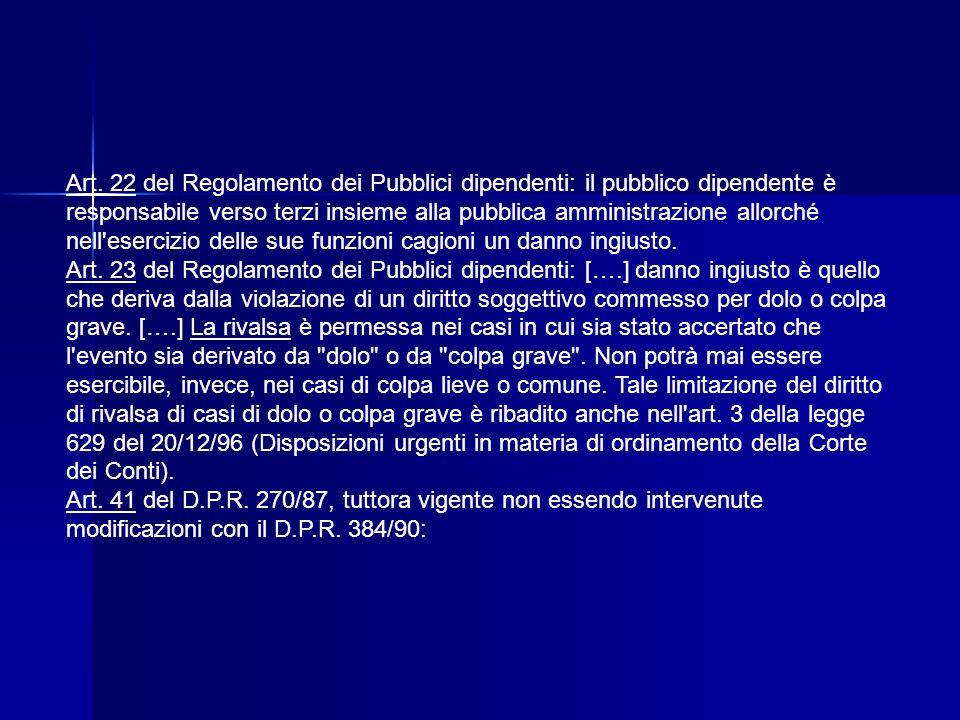 Art. 22 del Regolamento dei Pubblici dipendenti: il pubblico dipendente è responsabile verso terzi insieme alla pubblica amministrazione allorché nell