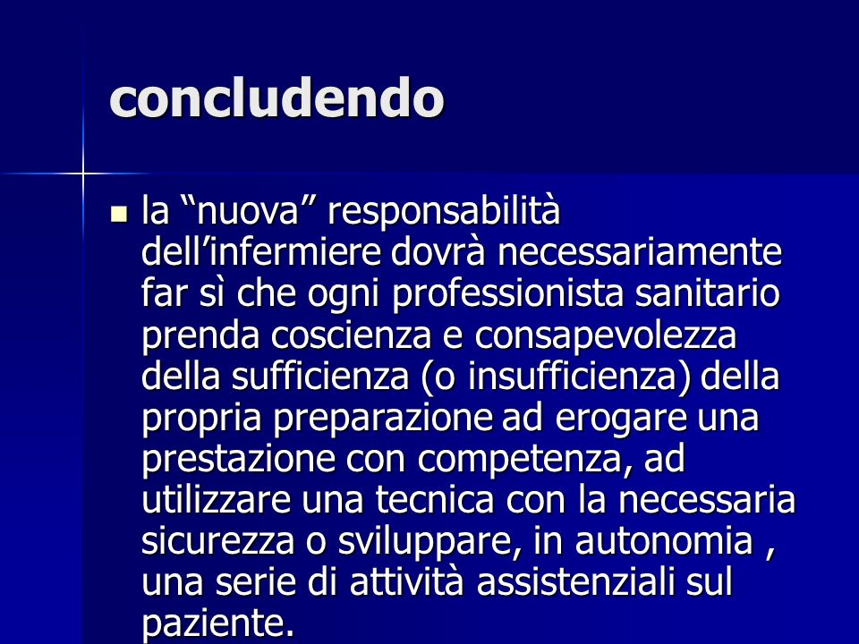 concludendo la nuova responsabilità dellinfermiere dovrà necessariamente far sì che ogni professionista sanitario prenda coscienza e consapevolezza de