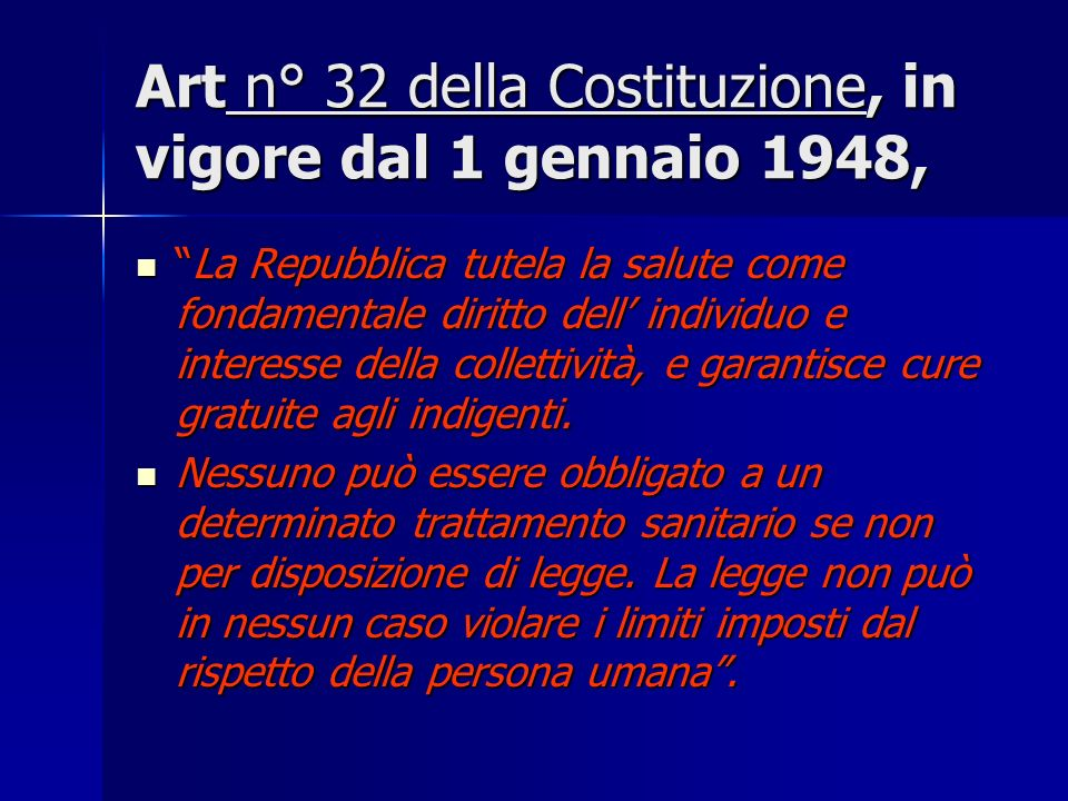 Art n° 32 della Costituzione, in vigore dal 1 gennaio 1948, La Repubblica tutela la salute come fondamentale diritto dell individuo e interesse della