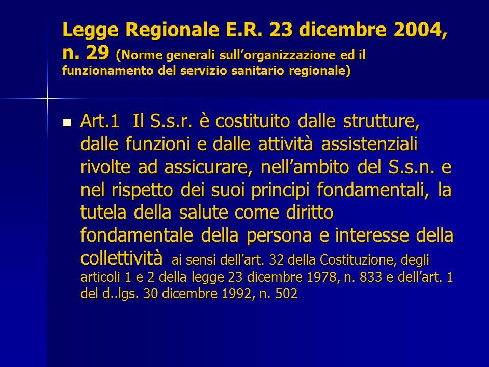 Legge Regionale E.R. 23 dicembre 2004, n. 29 (Norme generali sullorganizzazione ed il funzionamento del servizio sanitario regionale) Art.1 Il S.s.r.