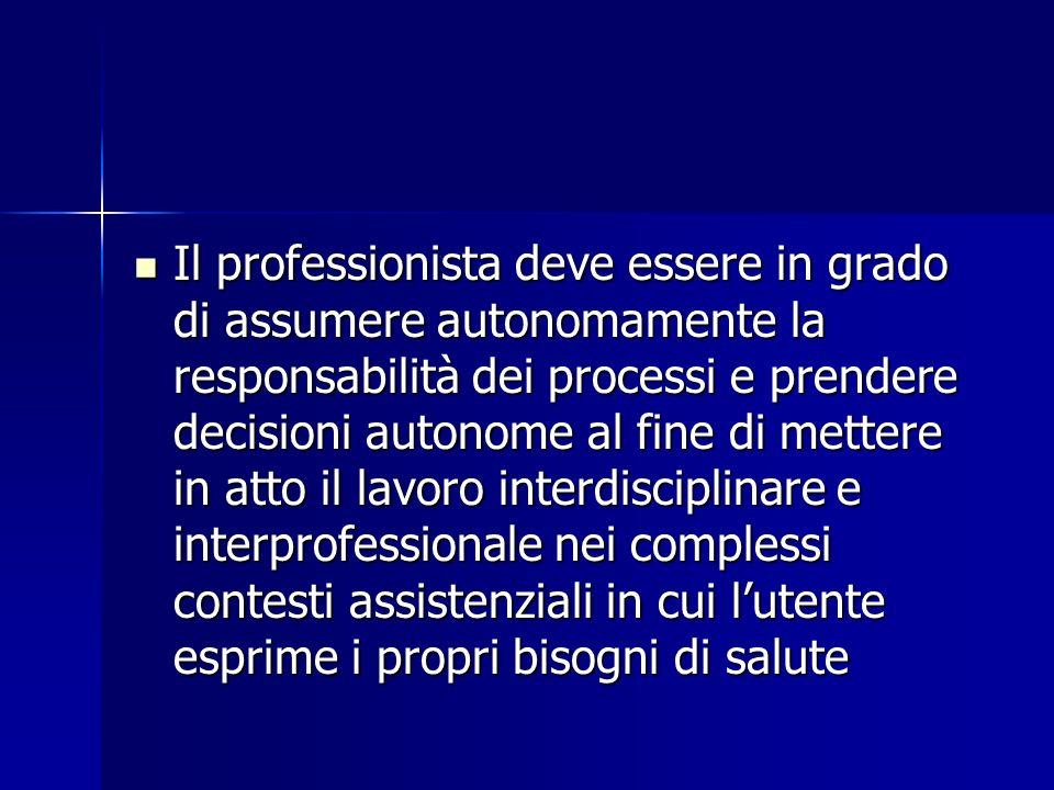Il professionista deve essere in grado di assumere autonomamente la responsabilità dei processi e prendere decisioni autonome al fine di mettere in at