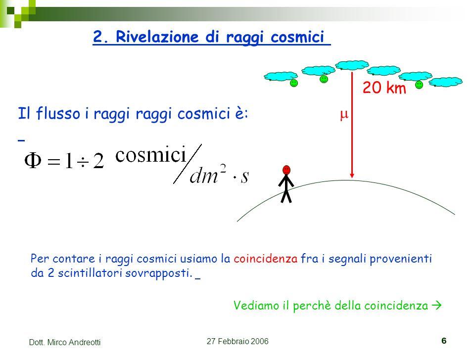 27 Febbraio 20066 Dott. Mirco Andreotti 2. Rivelazione di raggi cosmici 20 km Il flusso i raggi raggi cosmici è: Per contare i raggi cosmici usiamo la