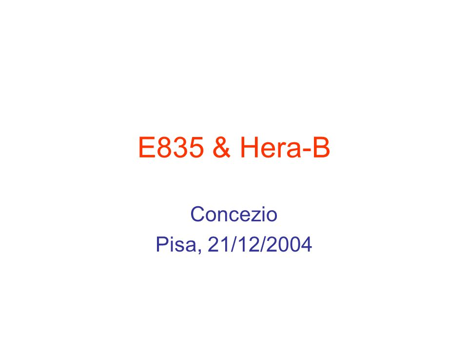 E835 & Hera-B Concezio Pisa, 21/12/2004