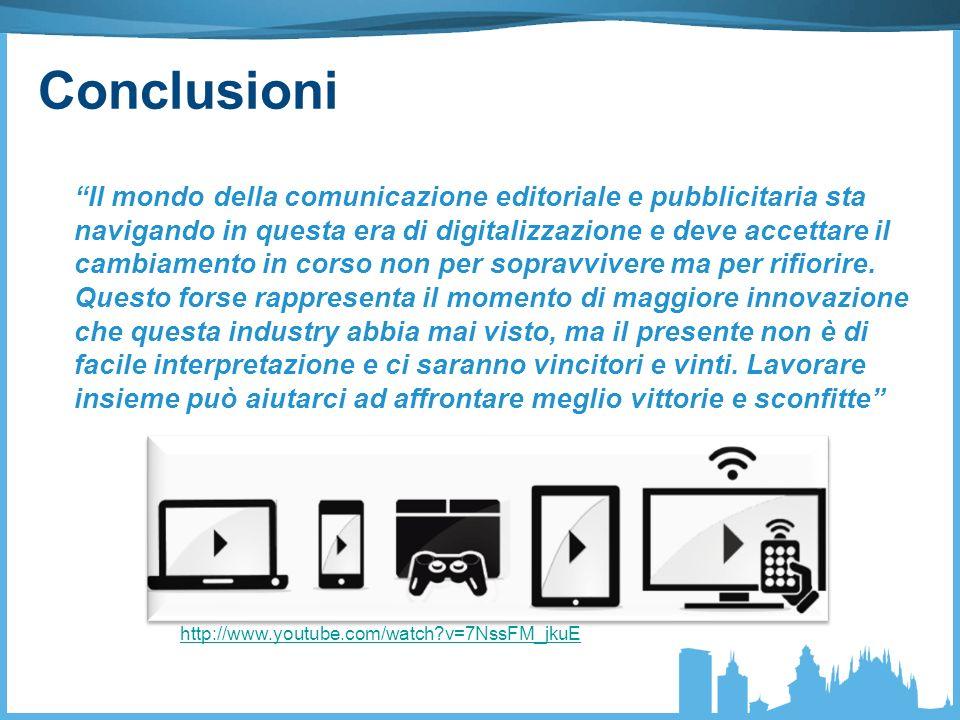 http://www.youtube.com/watch?v=7NssFM_jkuE Conclusioni Il mondo della comunicazione editoriale e pubblicitaria sta navigando in questa era di digitalizzazione e deve accettare il cambiamento in corso non per sopravvivere ma per rifiorire.