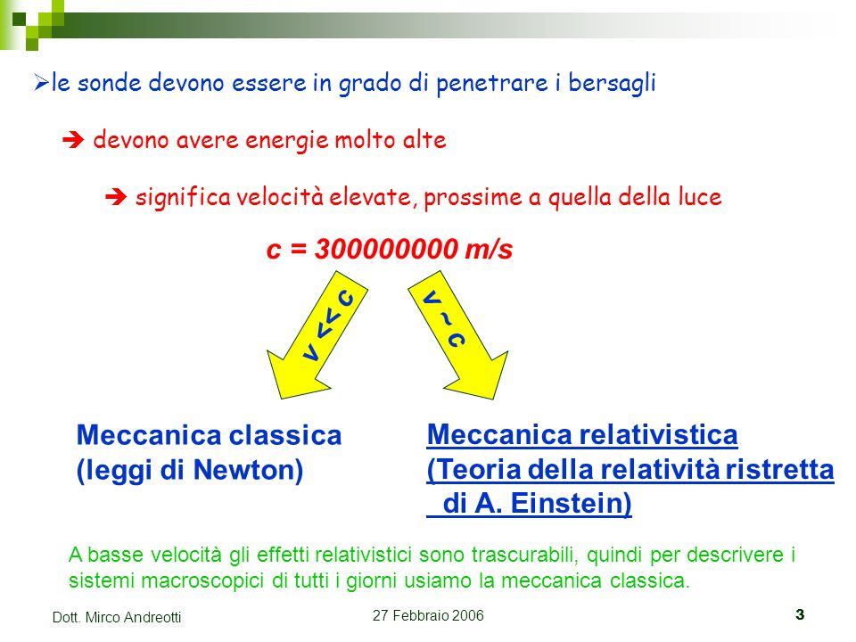 27 Febbraio 20063 Dott. Mirco Andreotti le sonde devono essere in grado di penetrare i bersagli devono avere energie molto alte significa velocità ele