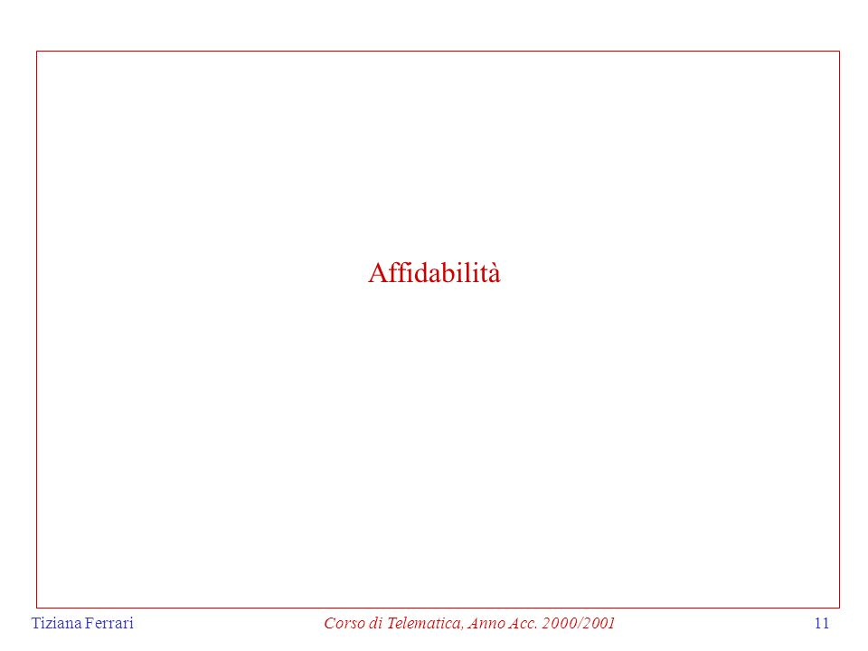 Tiziana FerrariCorso di Telematica, Anno Acc. 2000/200111 Affidabilità