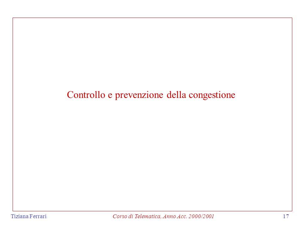 Tiziana FerrariCorso di Telematica, Anno Acc. 2000/200117 Controllo e prevenzione della congestione